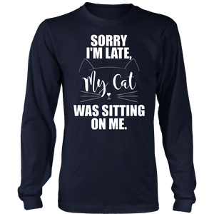 Sorry I'm Late My Cat Was Sitting On Me TShirt