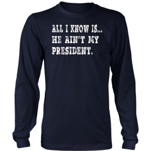 All I Know is He Aint My President Shirt