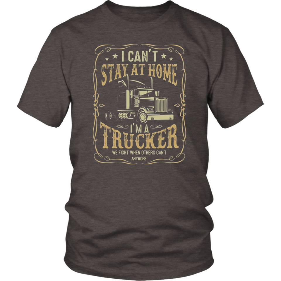 I Can't Stay at Home I'm A Trucker Back T-Shirt