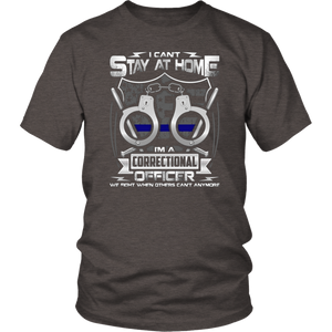 I Can't Stay at Home I'm A Correctional Officer We Fight When Others Can't Anymore Shirt