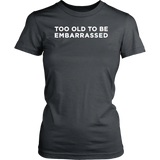 Too Old To Be Embarrassed Shirt