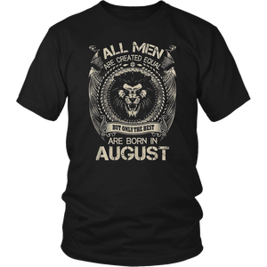 All men are created equal but only The best Are Born In August T-Shirt