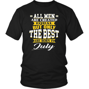 All men are created equal but only The best Are Born In July T-Shirt