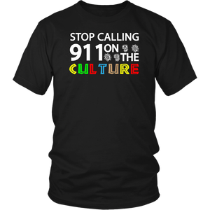 Stop Calling 911 On The Culture TShirt