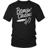 Bangin' Chains Funny Disc Golf Frolf Humor T Shirt