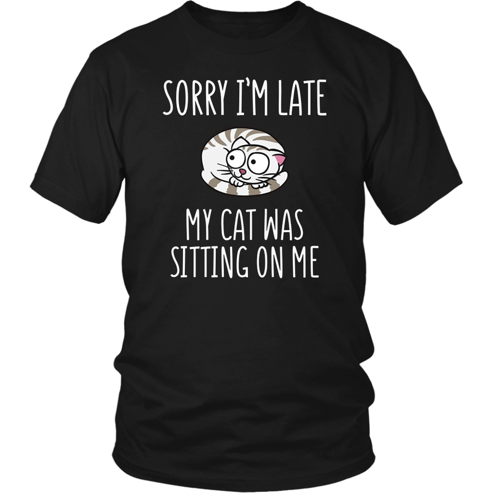 Sorry I'm Late My Cat Was Sitting On Me T-Shirt