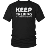 Keep Talking - I'm Diagnosing You - Funny T-shirt