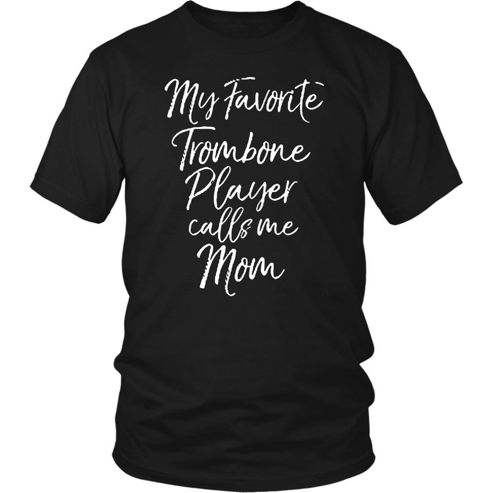 My Favorite Trombone Player Calls Me Mom T-Shirt