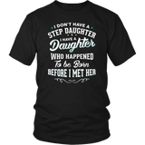 I Don't Have A Step Daughter T-Shirt Stepdad