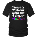 Be Patient With Me I Have Autism T-Shirt