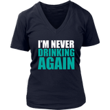 Funny Quote I'm Never Drinking Again T-shirt