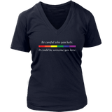 Be careful who you hate, it could be someone you love tshirt