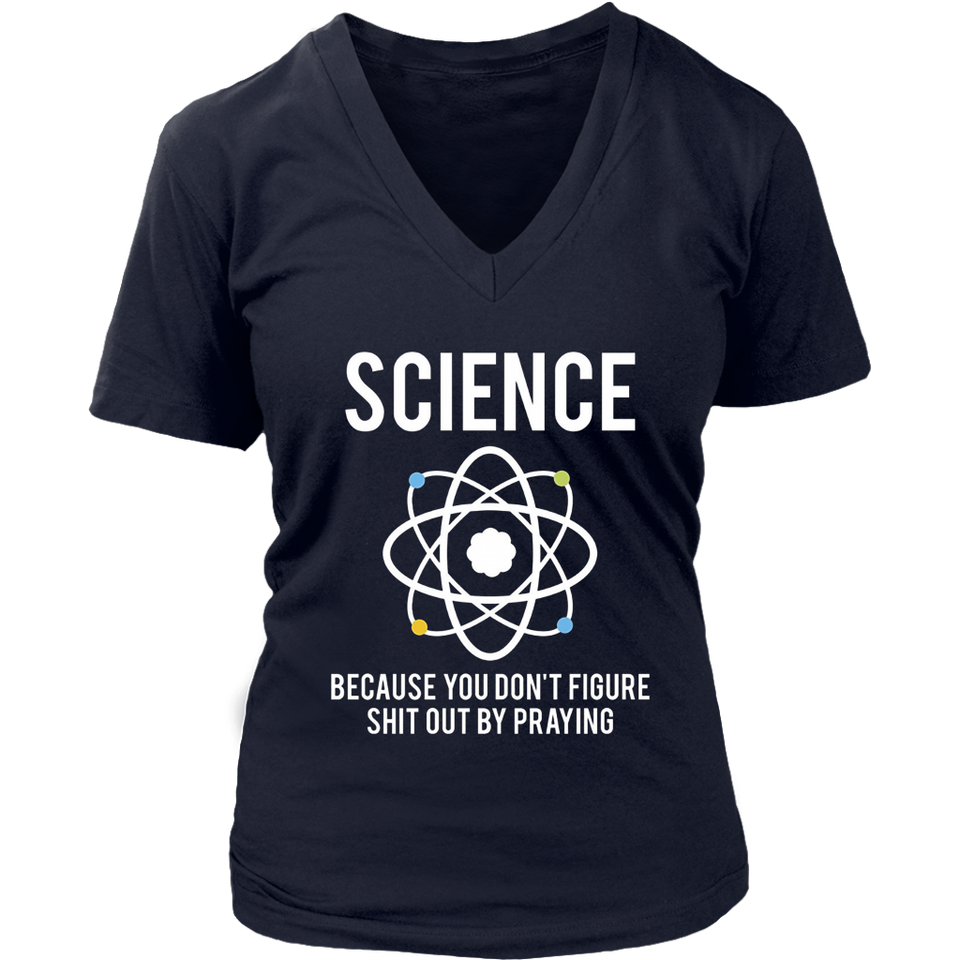 Science Because You Don't Figure Out By Praying Tshirt gift