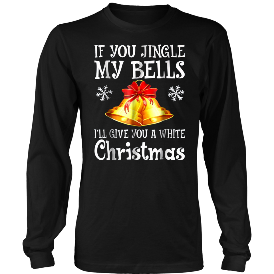 If You Jingle My Bells I'll Give You A White Christmas TShirt