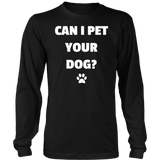 Can I Pet Your Dog - Funny Tshirt for Dog Lovers