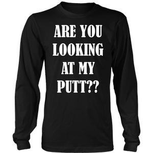 Are You Looking At My Putt Funny Golf Pun shirt
