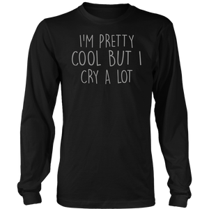 I'm pretty cool but I cry a lot Shirt funny