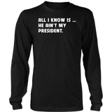 All I Know is He Aint My President TShirt