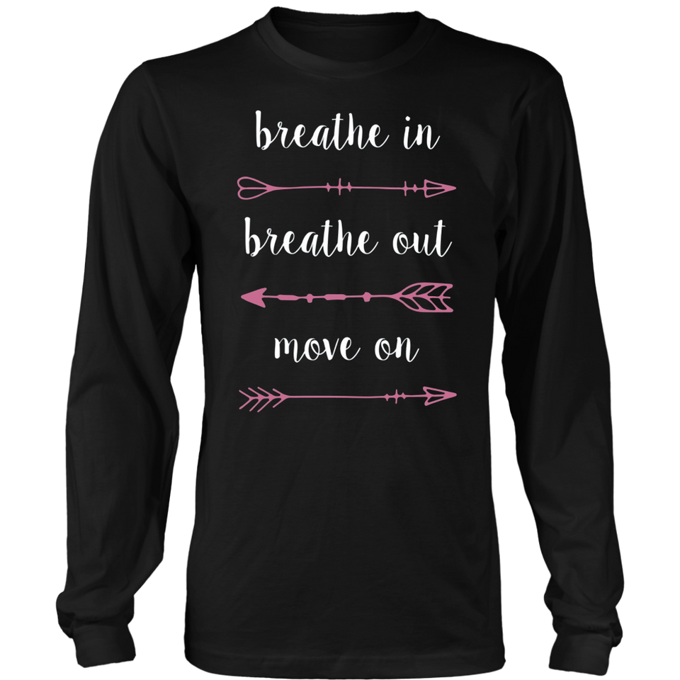 Breathe In Breathe Out Move On Shirt