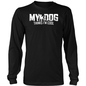 My Dog Thinks I'm Cool Funny Animal Lover Shirt