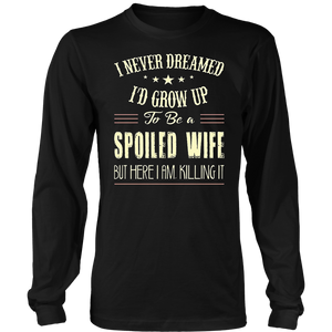I Never Dreamed I'd Be A Spoiled Wife Funny Shirt