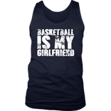 Basketball is My Girlfriend T-Shirt for Real Players