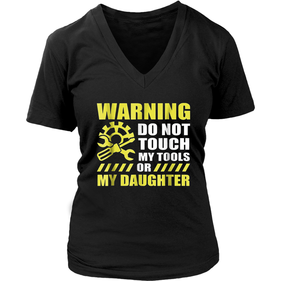 Warning Do Not Touch My tools Or My Daughter Shirt