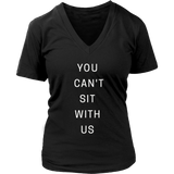 You Can't Sit With Us TShirt