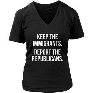 Keep The Immigrants Deport The Republicans Shirts