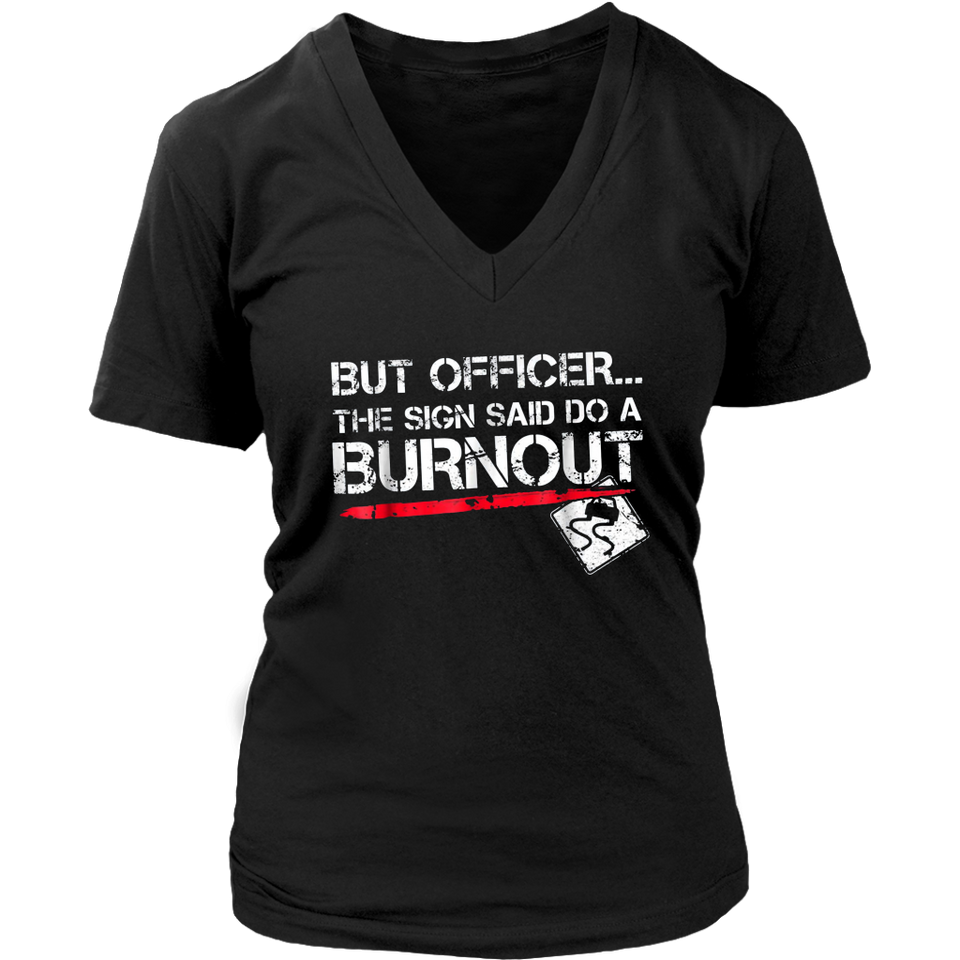 But Officer the Sign Said Do A Burnout Shirts