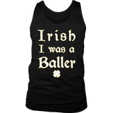 Irish I Was A Baller- Funny St. Patrick's Day T-Shirt