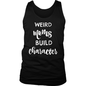 Having a weird mom builds character T-shirt