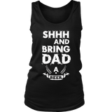 Shhh And Bring Dad A Beer T-Shirt