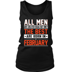 All Men Are Created Equal but Only The Best Are Born in February Shirt