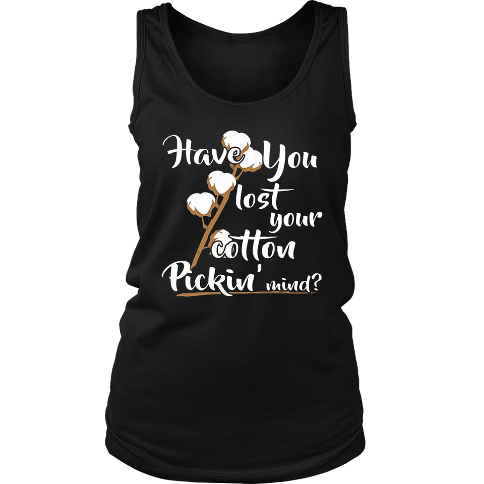 A Cute Have You Lost Your Cotton Pickin' Mind Shirt