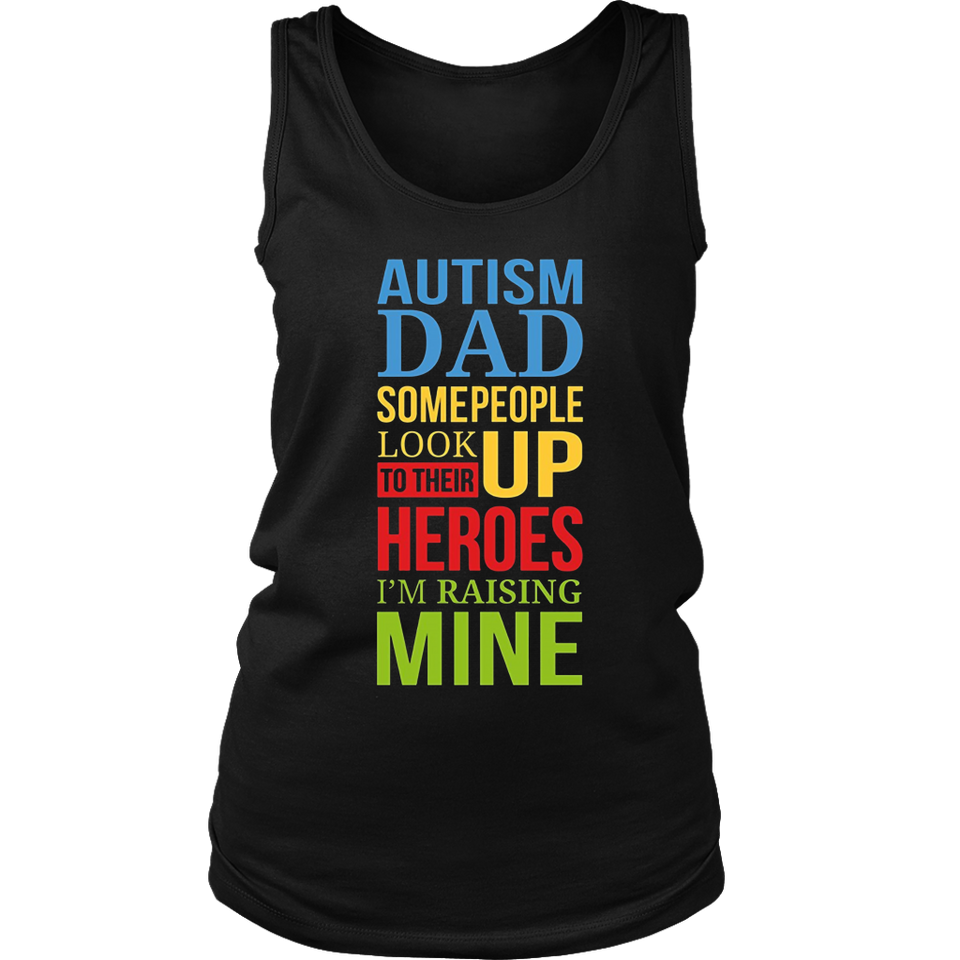 Autism Dad People Look Up Their Heroes Raising Mine T shirt