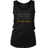 You Can't Make Me I'm Retired TShirt