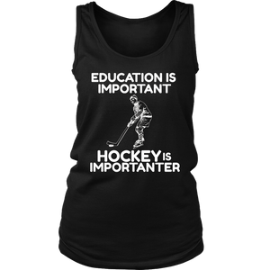 Education Is Important Hockey Is Importanter T-Shirt