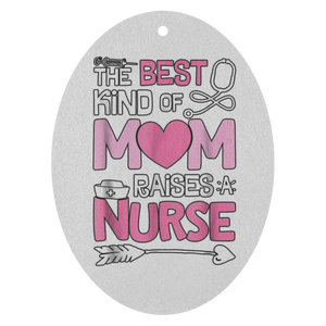 The best kind of mom raises a nurse Air Freshener