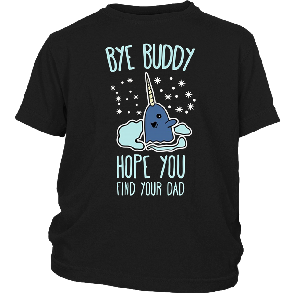 Bye Buddy Hope you find your dad t-shirt
