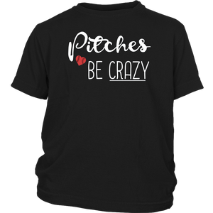 Pitches be Crazy Softball or Baseball Shirt