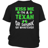 Kiss Me I'm Texan Or Drunk Or Whatever St. Patrick Day Shirt