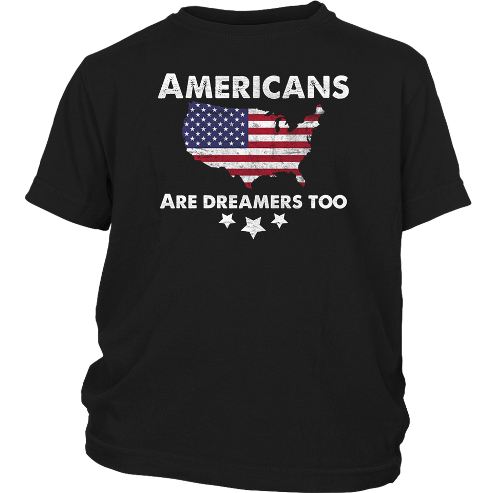 AMERICANS ARE DREAMERS TOO TSHIRT - TRUMP SPEECH SHIRT