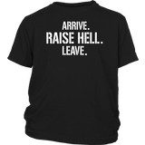 Arrive. Raise hell. Leave. T-Shirt