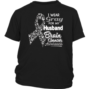 I wear Gray for my Husband - Brain Cancer Awareness shirt