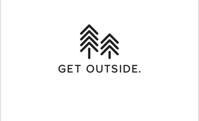 GET OUTSIDE.