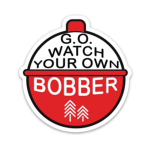 G.O. WATCH YOUR OWN BOBBER STICKER