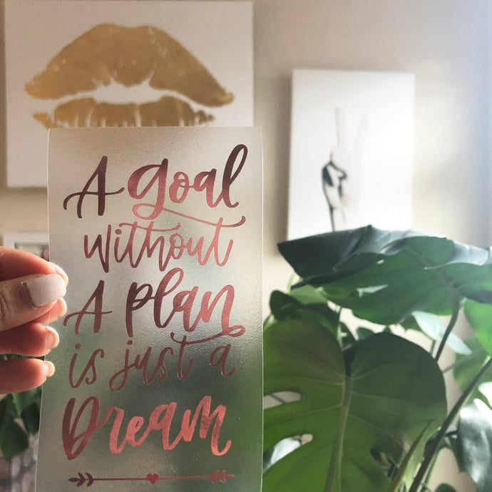 A Goal without a Plan is just a Dream Vinyl Sticker