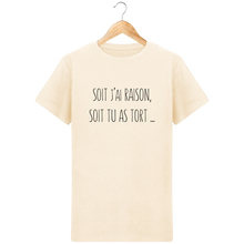 Charger l'image dans la galerie, T-Shirt J'ai raison ou tu as tort - Mode Homme - Design, original et tendance Natural / 3XL Homme>Tee-shirts MEN'S CORNER