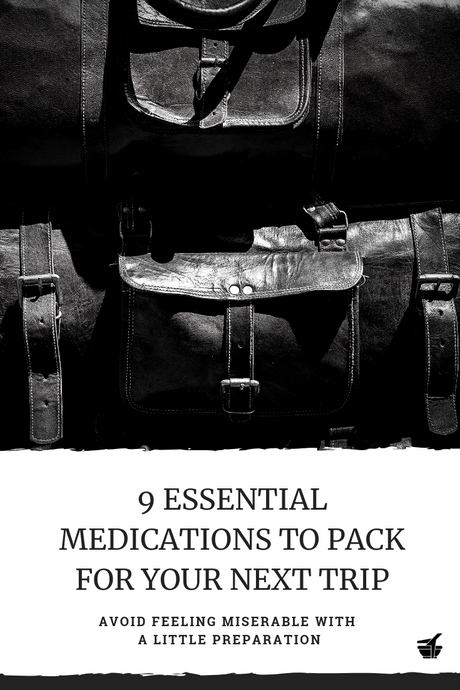 9 Essential Medications to Pack for your Next Trip to Avoid Feeling Miserable